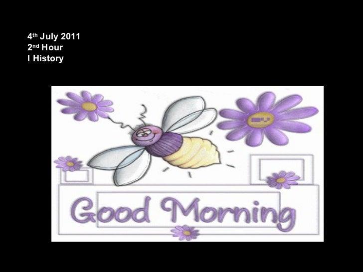 4 th  July 2011 2 nd  Hour I History
