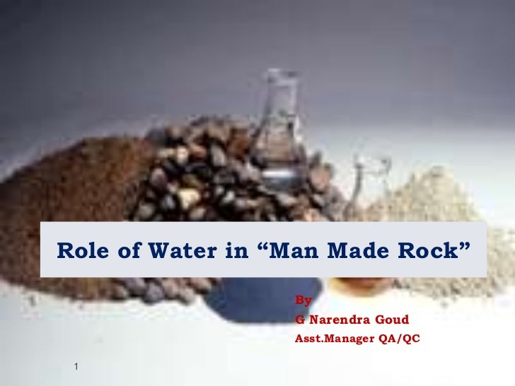 """Role of Water in """"Man Made Rock"""" <br />By <br />G Narendra Goud<br />Asst.Manager QA/QC<br />1<br />"""