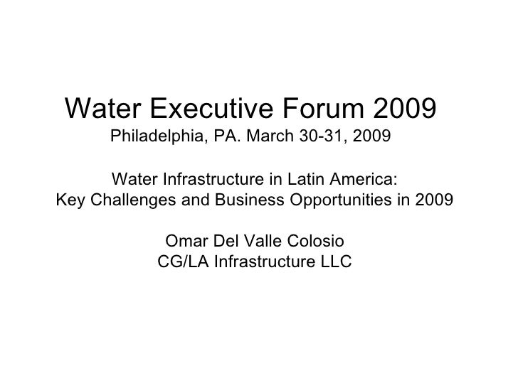 Water Infrastructure in Latin America: Key Challenges and Business Opportunities in 2009 Omar Del Valle Colosio CG/LA Infr...