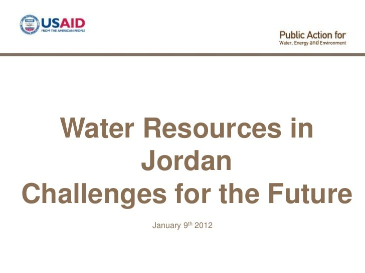 Water Resources in        JordanChallenges for the Future         January 9th 2012