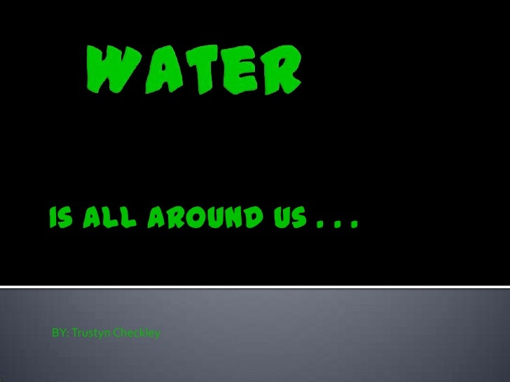 Water is all around us