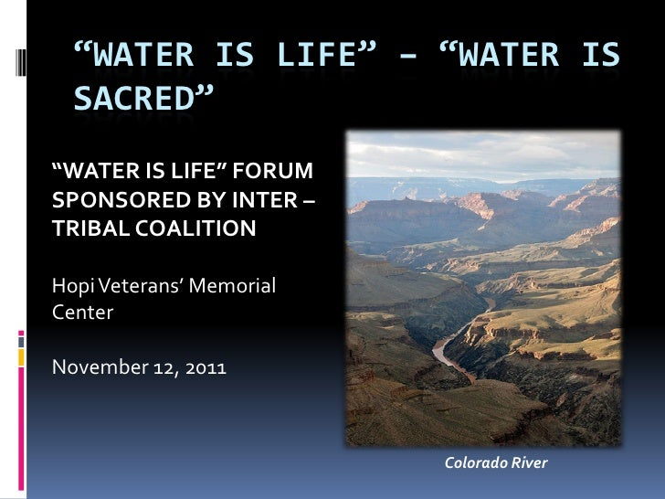 """WATER IS LIFE"" – ""WATER IS  SACRED""""WATER IS LIFE"" FORUMSPONSORED BY INTER –TRIBAL COALITIONHopi Veterans' MemorialCenter..."