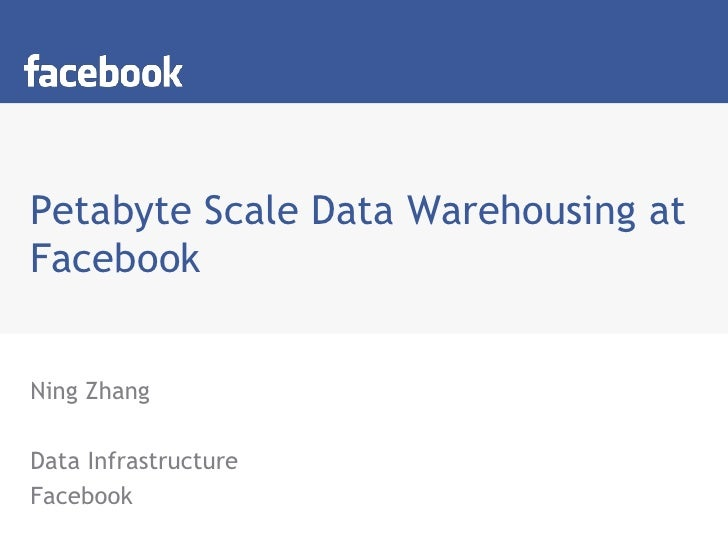 Petabyte Scale Data Warehousing at Facebook<br />Ning Zhang<br />Data Infrastructure<br />Facebook<br />