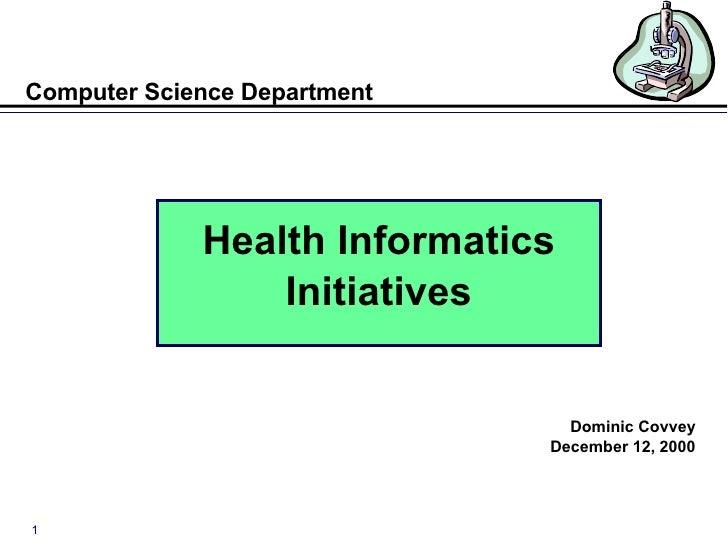 Computer Science Department <ul><li>Health Informatics </li></ul><ul><li>Initiatives </li></ul><ul><li>Dominic Covvey </li...