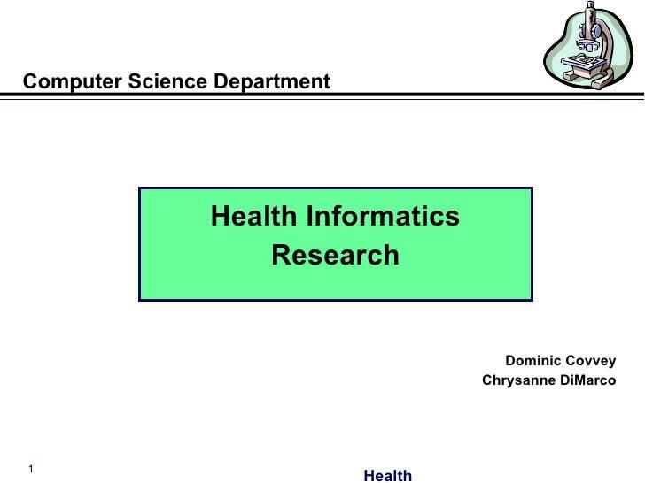 Computer Science Department <ul><li>Health Informatics </li></ul><ul><li>Research </li></ul><ul><li>Dominic Covvey </li></...