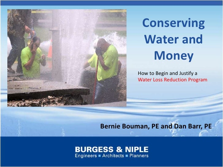 Conserving Water and Money<br />How to Begin and Justify a Water Loss Reduction Program<br />Bernie Bouman, PE and Dan Bar...