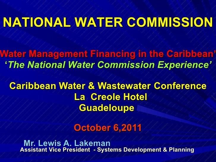 ' Water Management Financing in the Caribbean'  ' The National Water Commission Experience' Caribbean Water & Wastewater...