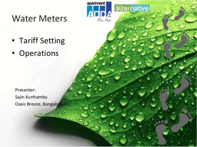 Water Meters• Tariff Setting• OperationsPresenter:Sajin KunhambuOasis Breeze, Bangalore