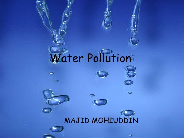 Water Pollution   MAJID MOHIUDDIN
