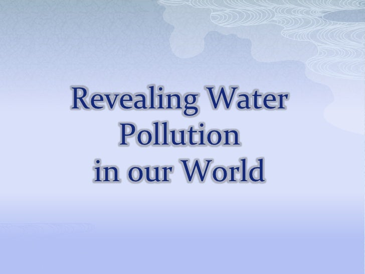 Revealing Water Pollutionin our World<br />