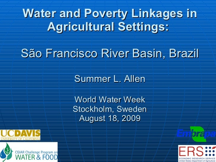 Water and Poverty Linkages in Agricultural Settings:    São Francisco River Basin, Brazil Summer L. Allen World Water Week...