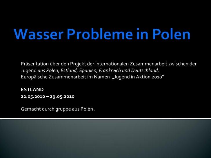 Präsentation über den Projekt der internationalen Zusammenarbeit zwischen der Jugend   aus Polen, Estland, Spanien, Frankr...