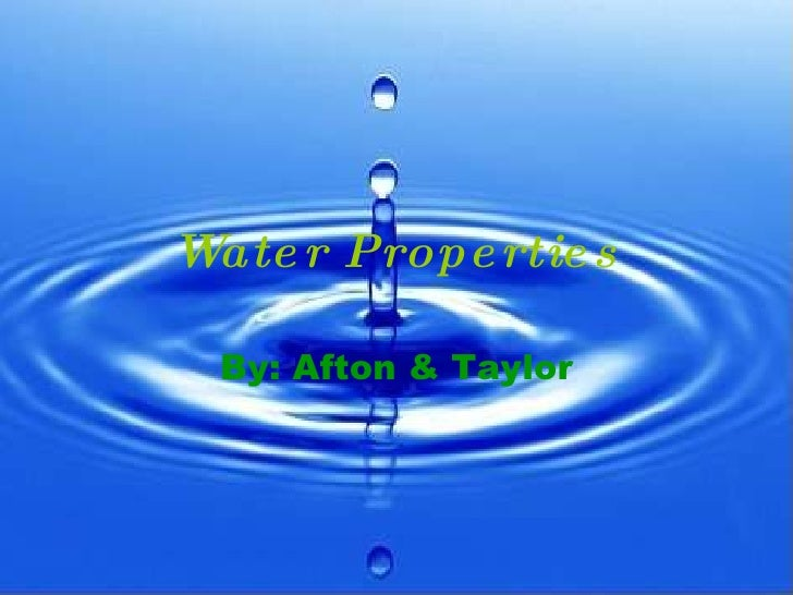 Water Properties By: Afton & Taylor