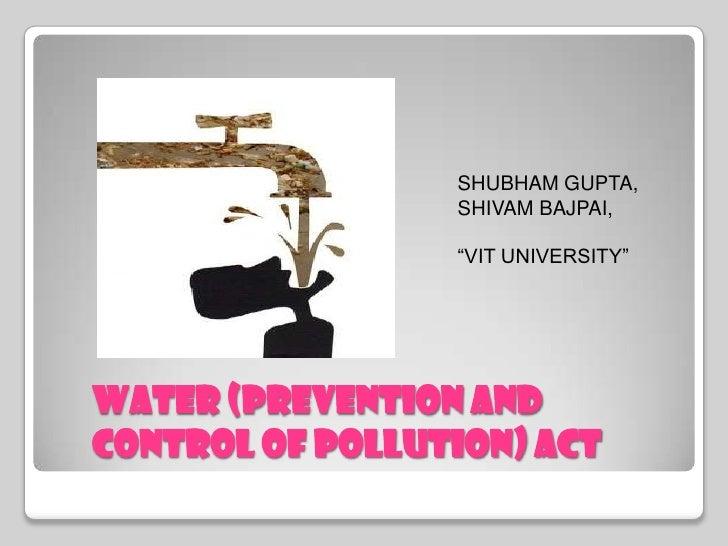 "SHUBHAM GUPTA,                 SHIVAM BAJPAI,                 ""VIT UNIVERSITY""WATER (Prevention andControl of Pollution) ACT"