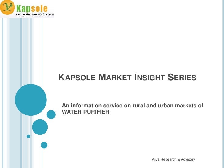 KAPSOLE MARKET INSIGHT SERIESAn information service on rural and urban markets ofWATER PURIFIER                           ...