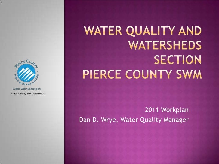 Water Quality and Watersheds SectionPierce County SWM<br />Water Quality and Watersheds<br />2011 Workplan<br />Dan D. Wry...