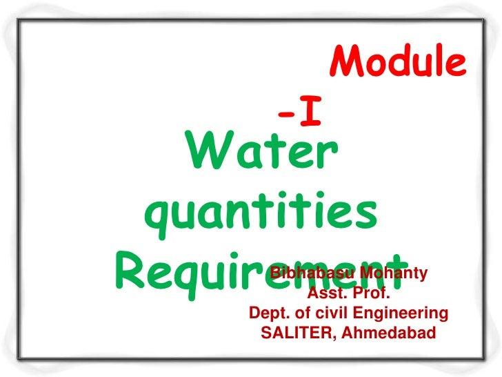 Module        -I  Water quantitiesRequirement       Bibhabasu Mohanty            Asst. Prof.     Dept. of civil Engineerin...
