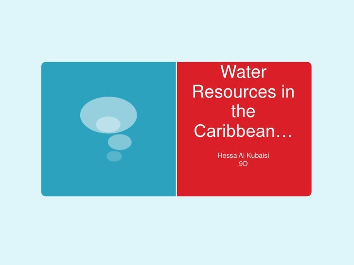 Water Resources in the Caribbean…<br />Hessa Al Kubaisi<br />9D<br />