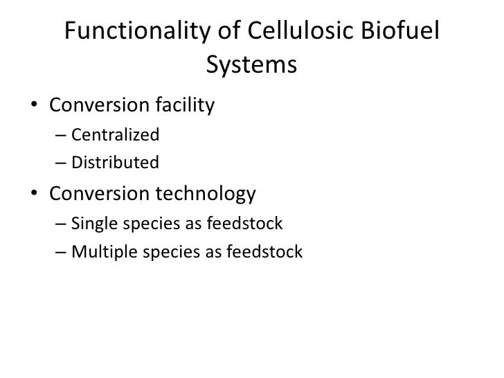 Functionality of Cellulosic Biofuel                Systems• Conversion facility  – Centralized  – Distributed• Conversion ...