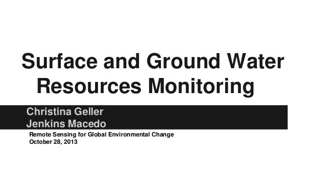 Surface and Ground Water Resources Monitoring Christina Geller Jenkins Macedo Remote Sensing for Global Environmental Chan...