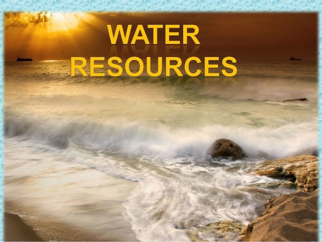 Definition • Water resources are sources of water that are useful or potentially useful to humans. Uses of water include a...