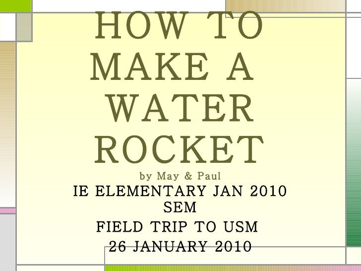 HOW TO MAKE A  WATER ROCKET by May & Paul IE ELEMENTARY JAN 2010 SEM FIELD TRIP TO USM  26 JANUARY 2010