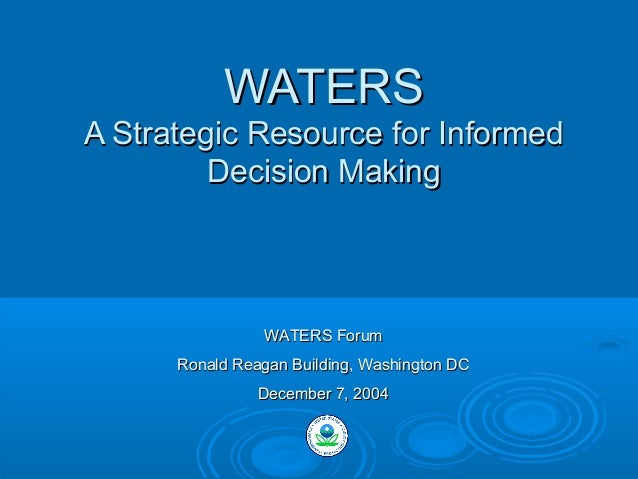 WATERS A Strategic Resource for Informed Decision Making  WATERS Forum Ronald Reagan Building, Washington DC December 7, 2...