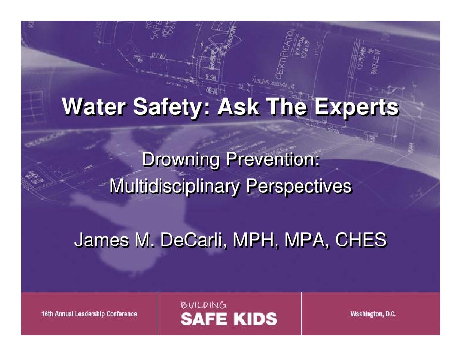 Water Safety: Ask The Experts          Drowning Prevention:     Multidisciplinary Perspectives   James M. DeCarli, MPH, MP...