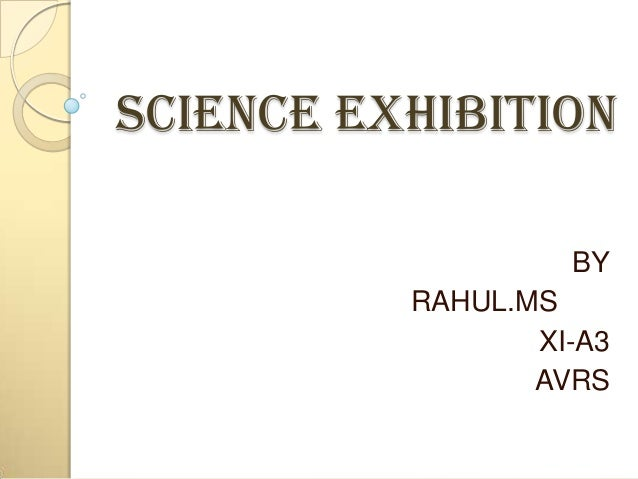 SCIENCE EXHIBITION BY RAHUL.MS XI-A3 AVRS