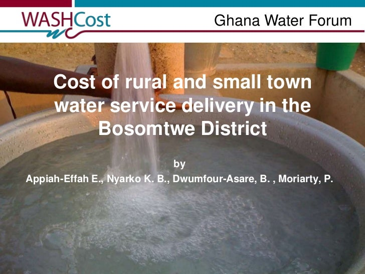 Ghana Water Forum<br />Cost of rural and small town water service delivery in the Bosomtwe District<br />by<br />Appiah-Ef...