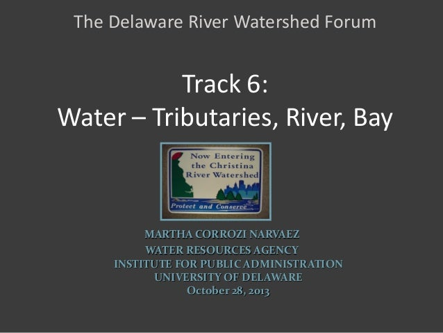The Delaware River Watershed Forum  Track 6: Water – Tributaries, River, Bay  MARTHA CORROZI NARVAEZ WATER RESOURCES AGENC...