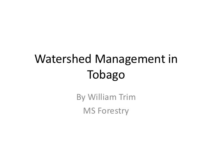 Watershed Management in Tobago<br />By William Trim<br />MS Forestry<br />