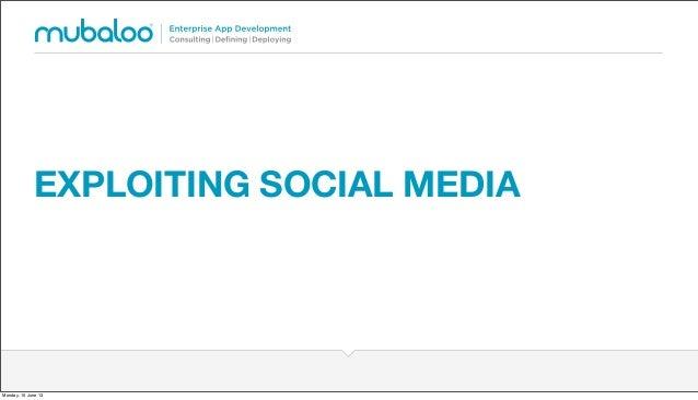 EXPLOITING SOCIAL MEDIA Monday, 10 June 13