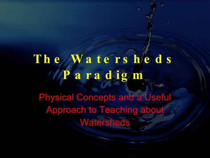 The Watersheds Paradigm Physical Concepts and a Useful Approach to Teaching about Watersheds