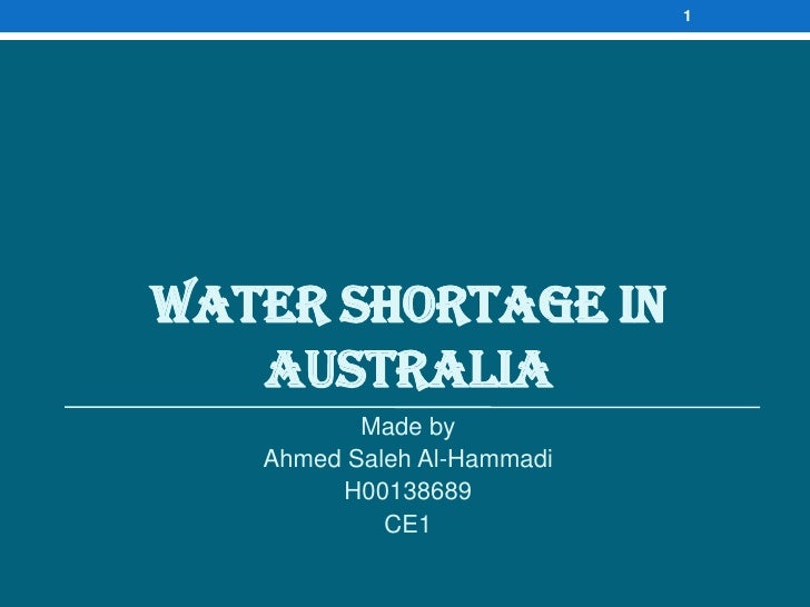 1WATER SHORTAGE IN   AUSTRALIA          Made by   Ahmed Saleh Al-Hammadi        H00138689            CE1