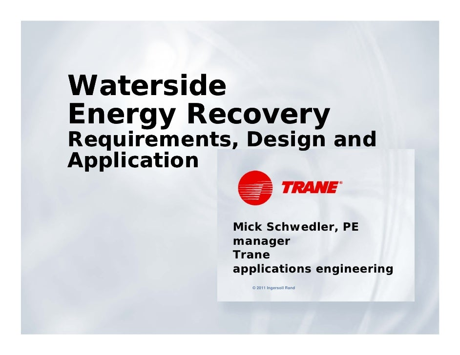WatersideEnergy RecoveryRequirements, Design andApplication            Mick Schwedler, PE            manager            Tr...