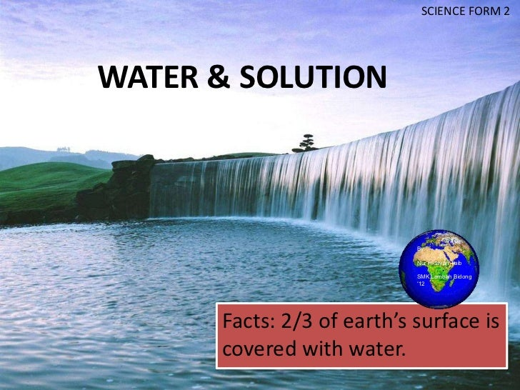 SCIENCE FORM 2WATER & SOLUTION                            By:                            Nur Hidayah Taib                 ...