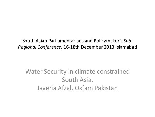 South Asian Parliamentarians and Policymaker's SubRegional Conference, 16-18th December 2013 Islamabad  Water Security in ...