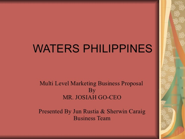 WATERS PHILIPPINES Multi Level Marketing Business Proposal  By MR. JOSIAH GO-CEO Presented By Jun Rustia & Sherwin Caraig ...