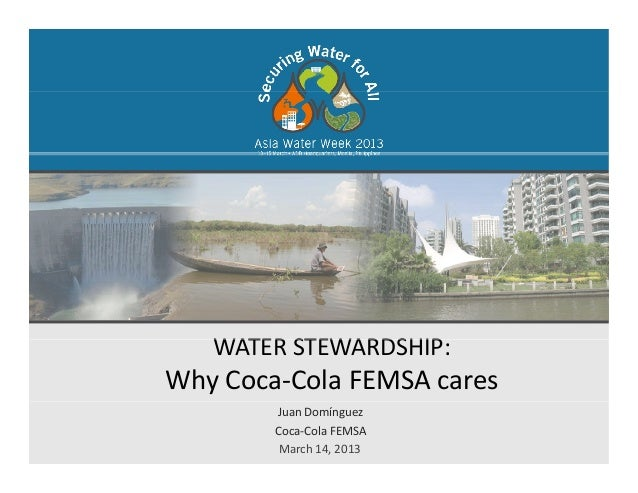 WATER STEWARDSHIPWATERSTEWARDSHIP:WhyCoca‐ColaFEMSAcaresJuanDomínguezCoca‐ColaFEMSAMarch14,2013