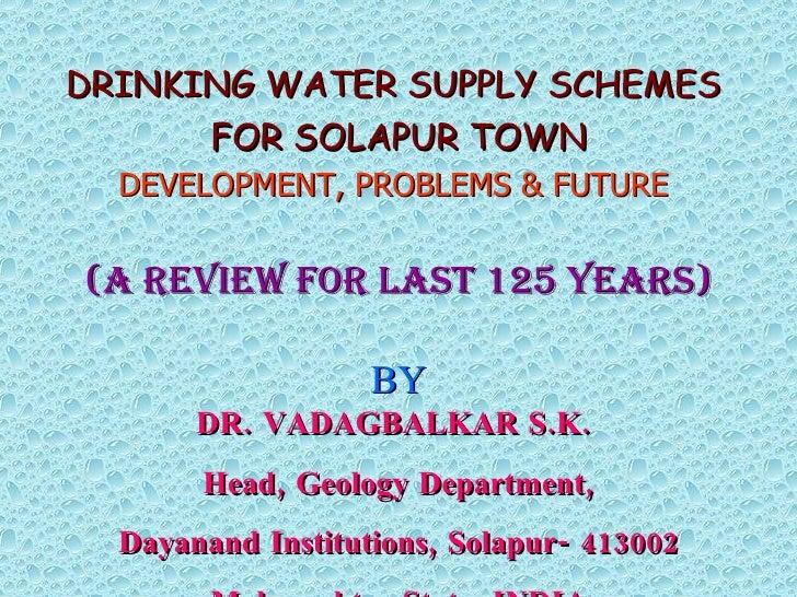 <ul><li>DRINKING WATER SUPPLY SCHEMES  </li></ul><ul><li>FOR SOLAPUR TOWN </li></ul><ul><li>DEVELOPMENT, PROBLEMS & FUTURE...