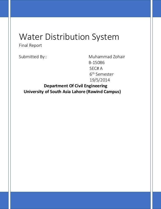 Water Distribution System Final Report Submitted By:: Muhammad Zohair B-15086 SEC# A 6th Semester 19/5/2014 Department Of ...