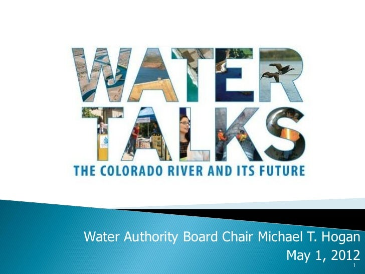 Water Authority Board Chair Michael T. Hogan                                May 1, 2012                                   ...