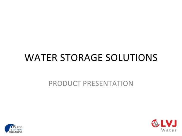 WATER STORAGE SOLUTIONS    PRODUCT PRESENTATION