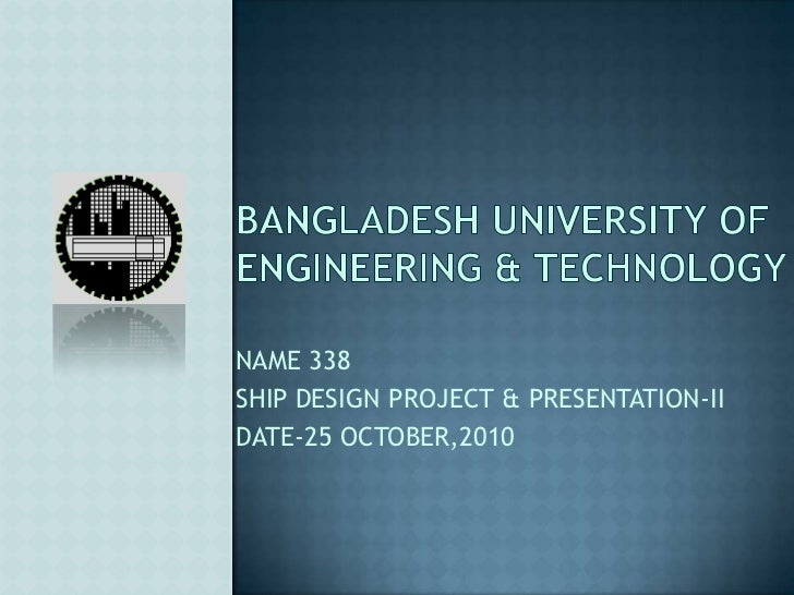 Bangladesh university of engineering & technology<br />NAME 338<br />SHIP DESIGN PROJECT & PRESENTATION-II<br />DATE-25 OC...