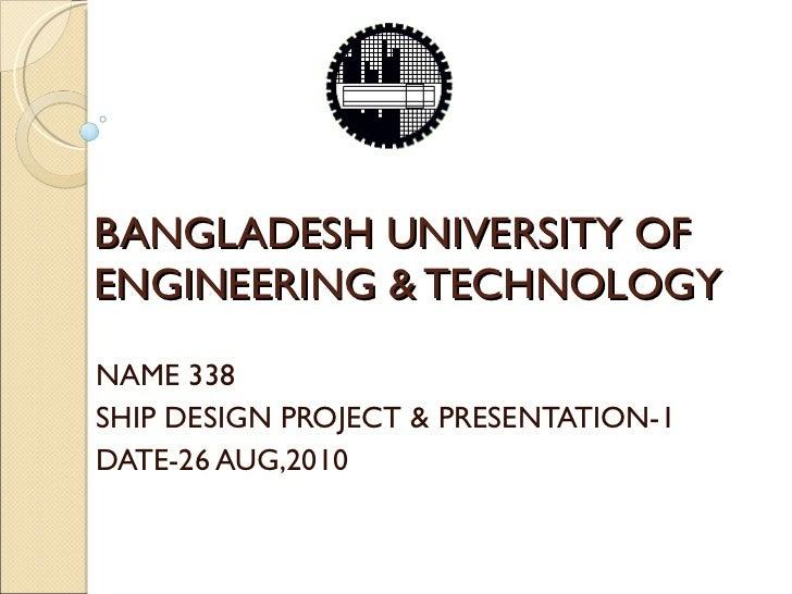 BANGLADESH UNIVERSITY OF ENGINEERING & TECHNOLOGY NAME 338  SHIP DESIGN PROJECT & PRESENTATION-1 DATE-26 AUG,2010