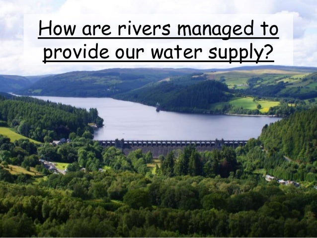 How are rivers managed to provide our water supply?