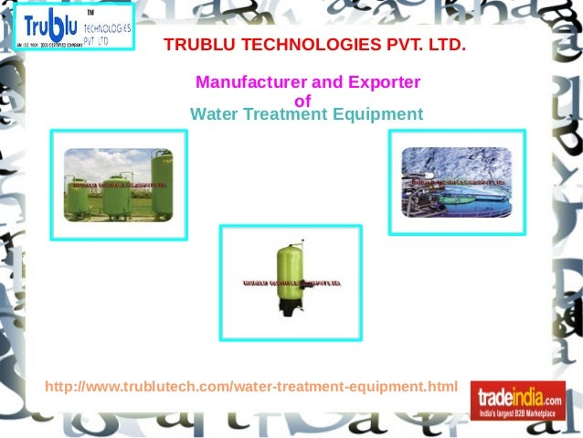 TRUBLU TECHNOLOGIES PVT. LTD. Manufacturer and Exporter of http://www.trublutech.com/water-treatment-equipment.html Water ...