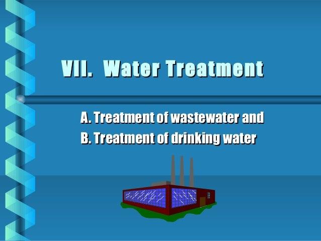 VII. Water TreatmentVII. Water TreatmentA. Treatment of wastewater andA. Treatment of wastewater andB. Treatment of drinki...