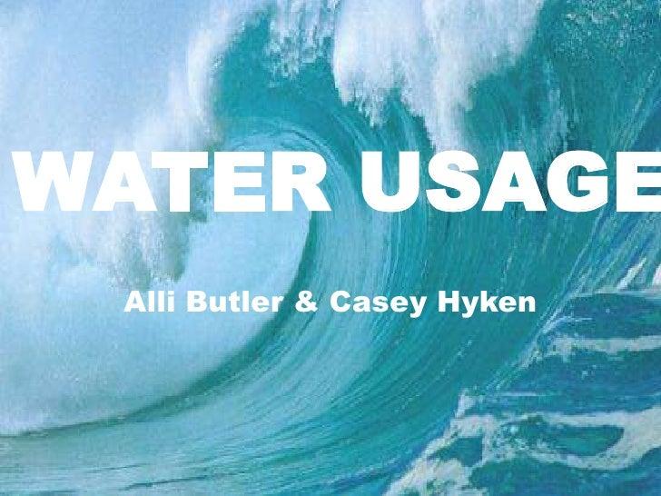 WATER USAGE<br />Alli Butler & Casey Hyken<br />